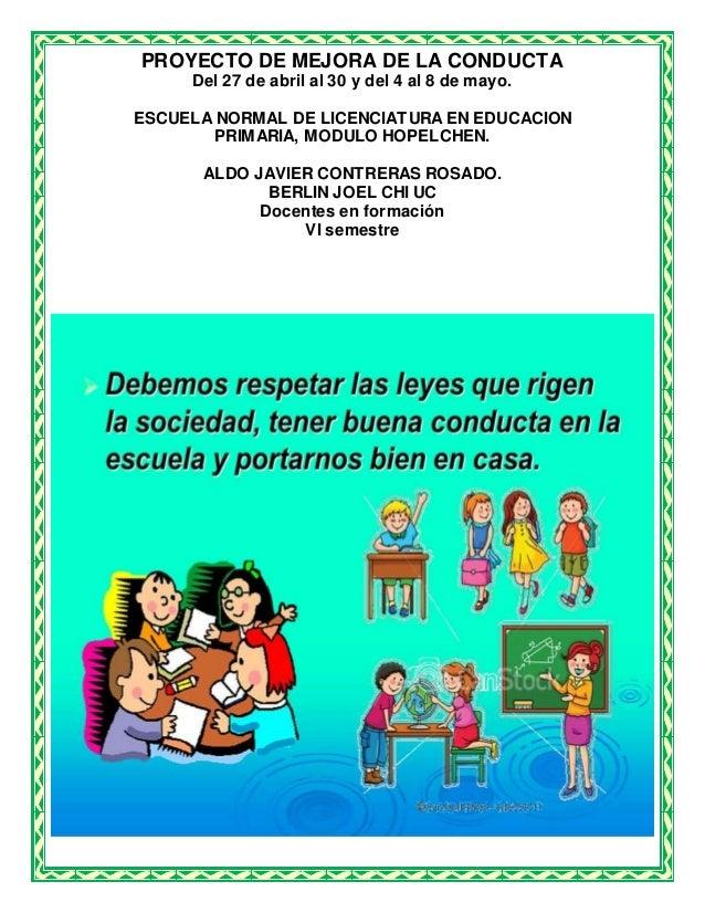 PROYECTO DE MEJORA DE LA CONDUCTA Del 27 de abril al 30 y del 4 al 8 de mayo. ESCUELA NORMAL DE LICENCIATURA EN EDUCACION ...