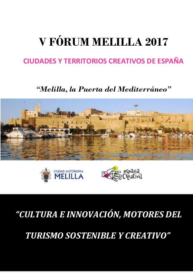 """V FÓRUM MELILLA 2017 CIUDADES Y TERRITORIOS CREATIVOS DE ESPAÑA """"Melilla, la Puerta del Mediterráneo"""" """"CULTURA E INNOVACIÓ..."""