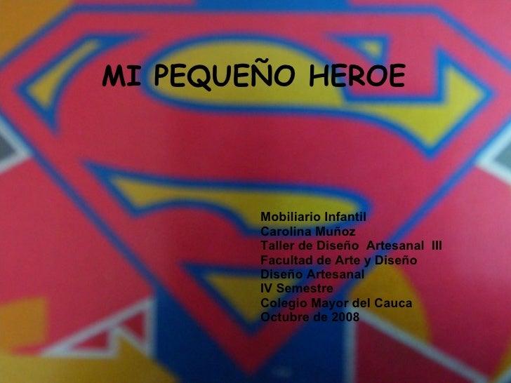 MI PEQUEÑO HEROE  Mobiliario   Infantil Carolina Muñoz Taller de Diseño  Artesanal  III Facultad de Arte y Diseño Diseño A...