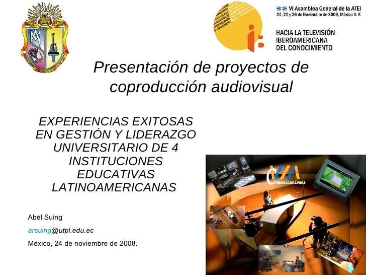 Presentación de proyectos de coproducción audiovisual EXPERIENCIAS EXITOSAS EN GESTIÓN Y LIDERAZGO UNIVERSITARIO DE 4 INST...
