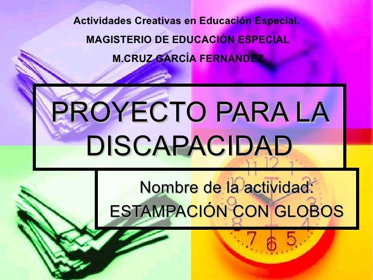PROYECTO PARA LA DISCAPACIDAD Nombre de la actividad: ESTAMPACIÓN CON GLOBOS Actividades Creativas en Educación Especial. ...