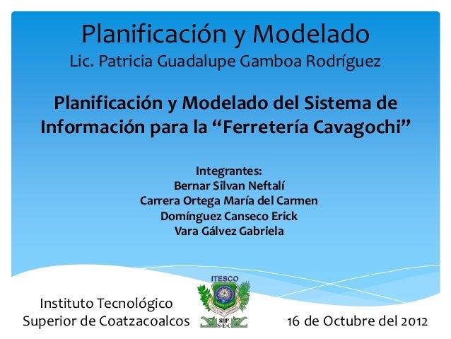 Planificación y Modelado       Lic. Patricia Guadalupe Gamboa Rodríguez    Planificación y Modelado del Sistema de  Inform...