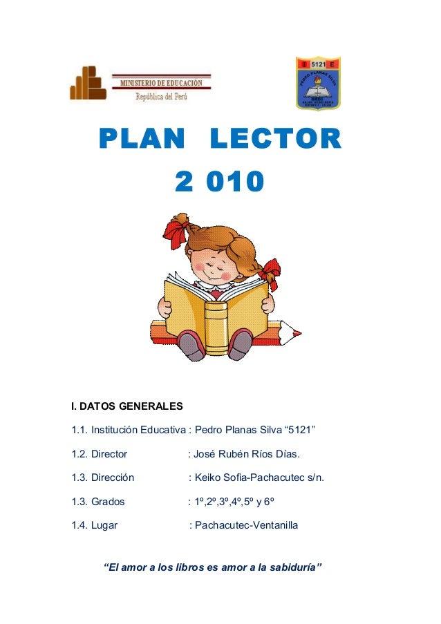 """PLAN LECTOR                       2 010I. DATOS GENERALES1.1. Institución Educativa : Pedro Planas Silva """"5121""""1.2. Direct..."""
