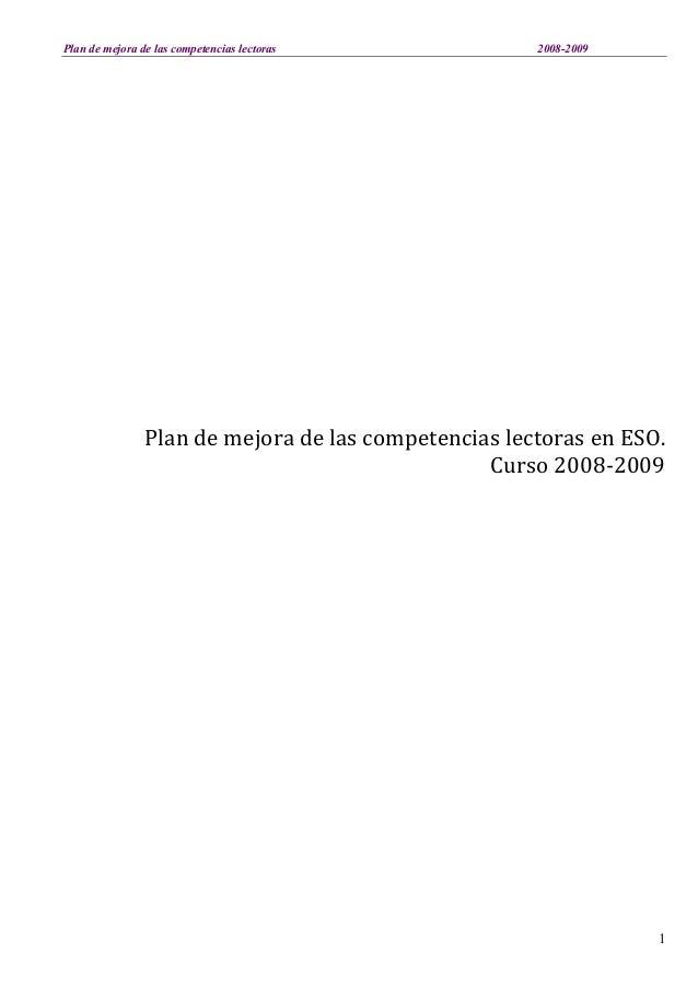 Plan de mejora de las competencias lectoras 2008-2009 1 Plan de mejora de las competencias lectoras en ESO. Curso 2008-2009