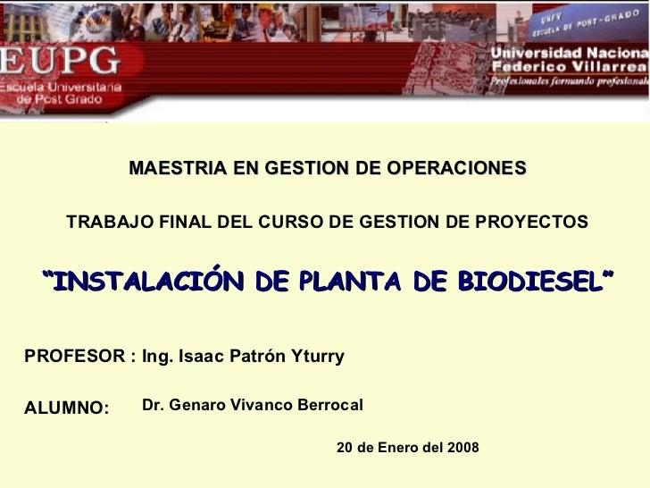 """MAESTRIA EN GESTION DE OPERACIONES TRABAJO FINAL DEL CURSO DE GESTION DE PROYECTOS """" INSTALACIÓN DE PLANTA DE BIODIESEL"""" P..."""