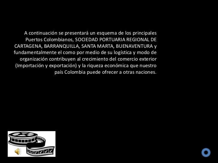 A continuación se presentará un esquema de los principales     Puertos Colombianos, SOCIEDAD PORTUARIA REGIONAL DECARTAGEN...