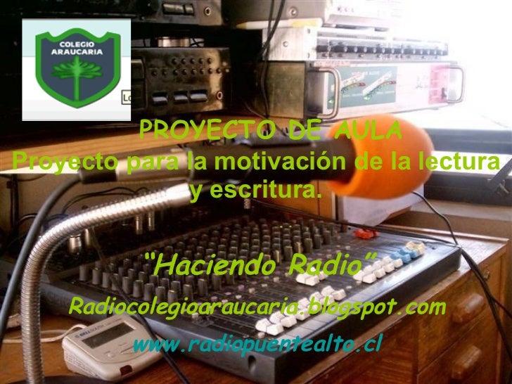 """PROYECTO DE AULA Proyecto para la motivación de la lectura y escritura. """" Haciendo Radio"""" Radiocolegioaraucaria.blogspot..."""