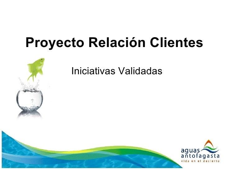 Proyecto Relación Clientes Iniciativas Validadas
