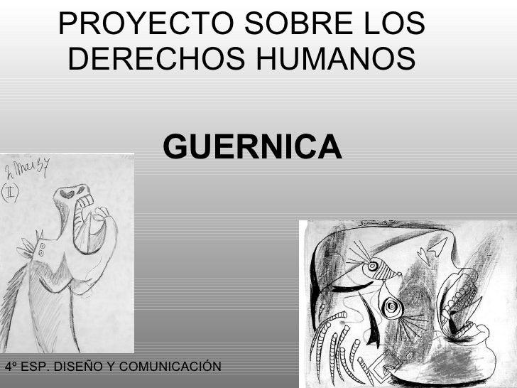 PROYECTO SOBRE LOS DERECHOS HUMANOS GUERNICA 4º ESP. DISEÑO Y COMUNICACIÓN