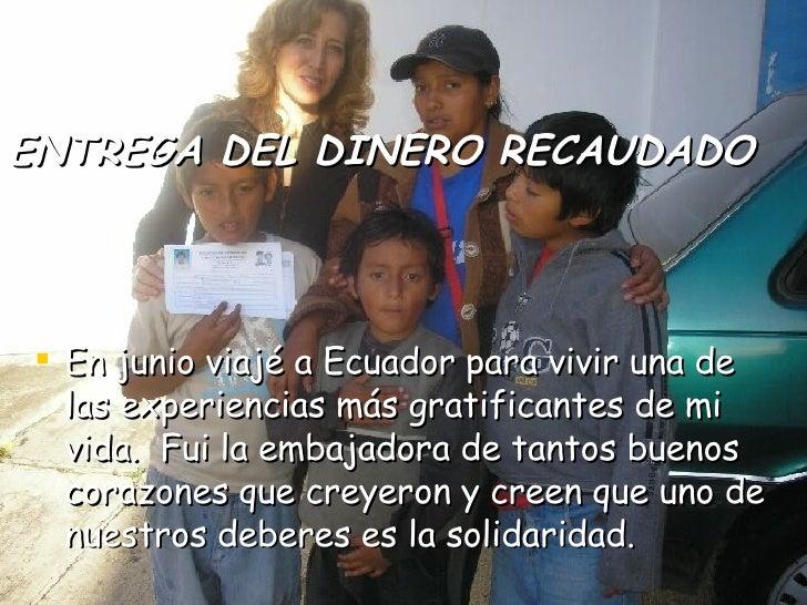 ENTREGA DEL DINERO RECAUDADO <ul><li>En junio viajé a Ecuador para vivir una de las experiencias más gratificantes de mi v...