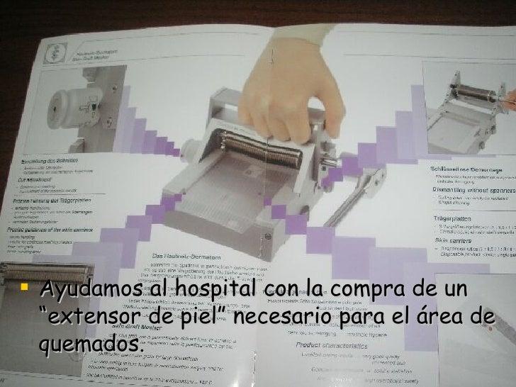 """<ul><li>Ayudamos al hospital con la compra de un """"extensor de piel"""" necesario para el área de quemados. </li></ul>"""