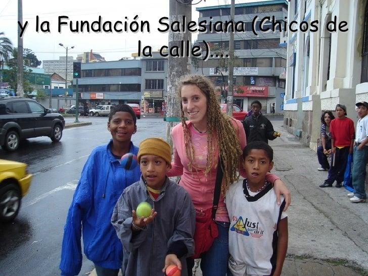 y la Fundación Salesiana (Chicos de la calle)....