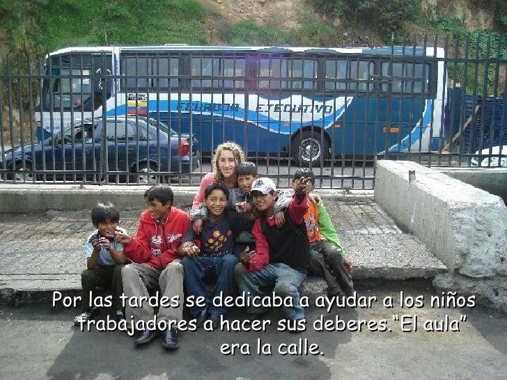 """<ul><ul><li>Por las tardes se dedicaba a ayudar a los niños trabajadores a hacer sus deberes.""""El aula"""" era la calle. </li>..."""