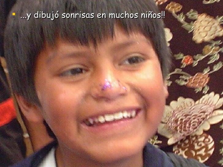 <ul><li>...y dibujó sonrisas en muchos niños!! </li></ul>