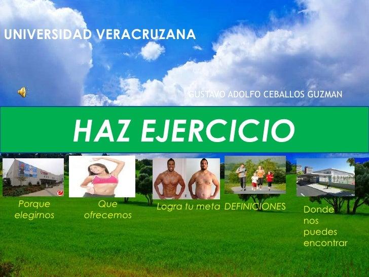 UNIVERSIDAD VERACRUZANA                               GUSTAVO ADOLFO CEBALLOS GUZMAN             HAZ EJERCICIO  Porque    ...
