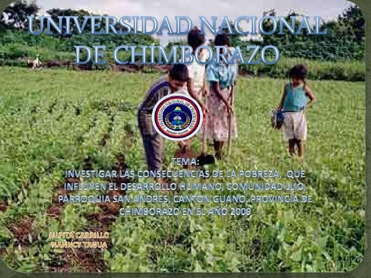 UNIVERSIDAD NACIONAL<br />DE CHIMBORAZO<br />INVESTIGAR LAS CONSECUENCIAS DE LA POBREZA,  QUE INFLUYEN EL DESARROLLO HUMAN...