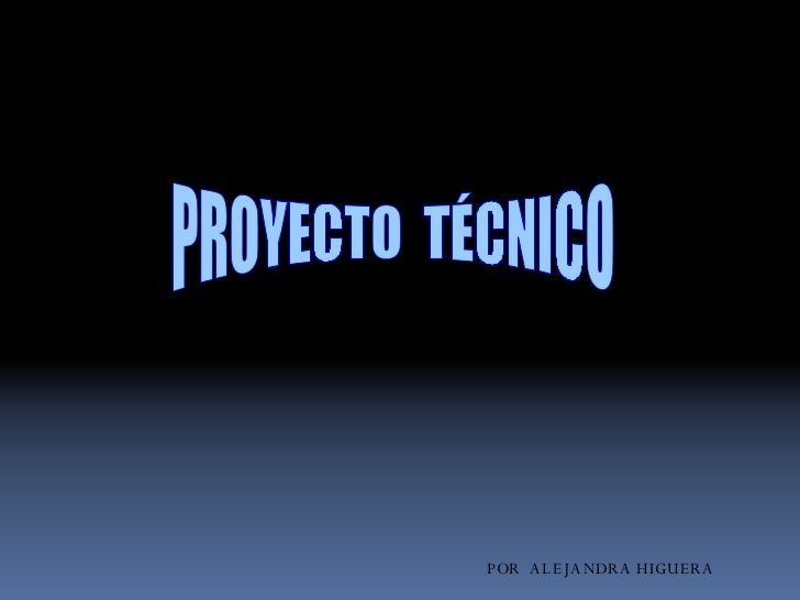 Proyecto tecnico 1 alejandra higadera for Proyecto tecnico ejemplos