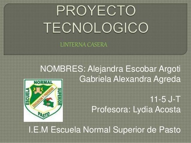 NOMBRES: Alejandra Escobar Argoti Gabriela Alexandra Agreda 11-5 J-T Profesora: Lydia Acosta I.E.M Escuela Normal Superior...