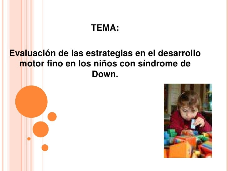 TEMA:  Evaluación de las estrategias en el desarrollo   motor fino en los niños con síndrome de                    Down.