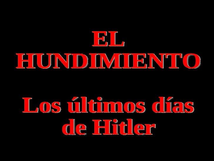 EL HUNDIMIENTO Los últimos días de Hitler