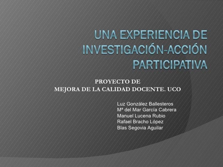 Luz González Ballesteros  Mª del Mar García Cabrera Manuel Lucena Rubio Rafael Bracho López Blas Segovia Aguilar PROYECTO ...