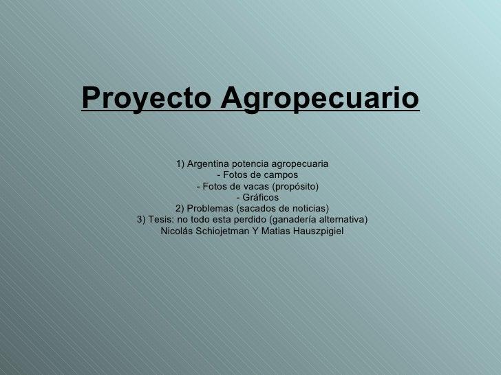 Proyecto Agropecuario 1) Argentina potencia agropecuaria - Fotos de campos - Fotos de vacas (propósito) - Gráficos 2) Prob...