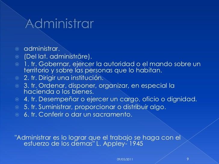 Administrar <br />administrar.<br />(Del lat. administrāre).<br />1. tr. Gobernar, ejercer la autoridad o el mando sobre u...