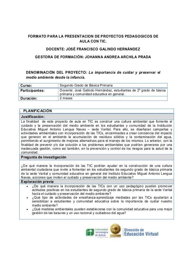 FORMATO PARA LA PRESENTACION DE PROYECTOS PEDAGOGICOS DE AULA CON TIC. DOCENTE: JOSÉ FRANCISCO GALINDO HERNÁNDEZ GESTORA D...