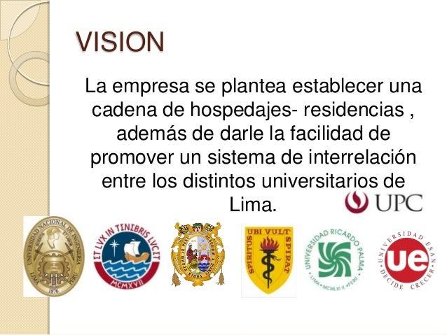 VISION La empresa se plantea establecer una cadena de hospedajes- residencias , además de darle la facilidad de promover u...