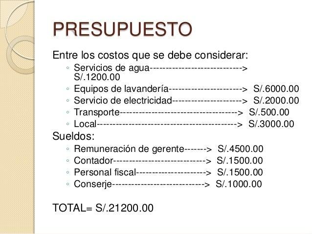 PRESUPUESTO Entre los costos que se debe considerar: ◦ Servicios de agua-----------------------------> S/.1200.00 ◦ Equipo...