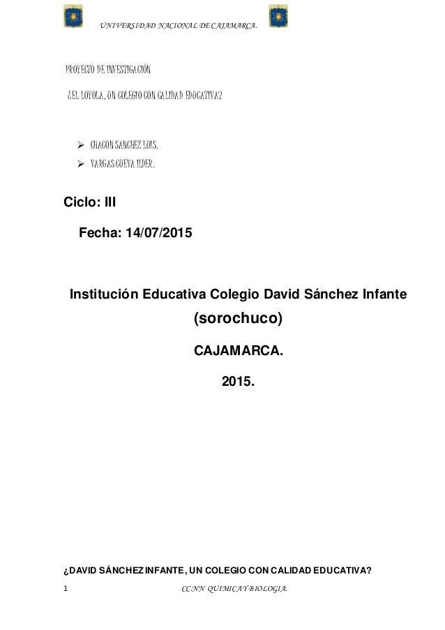 UNIVERSIDAD NACIONAL DECAJAMARCA. 1 CC.NN QUIMICAY BIOLOGIA. PROYECTO DE INVESTIGACIÓN ¿EL LOYOLA, UN COLEGIO CON CALIDAD ...
