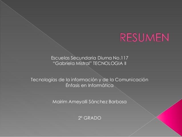 """Escuelas Secundaria Diurna No.117 """"Gabriela Mistral"""" TECNOLOGIA II Tecnologías de la información y de la Comunicación Énfa..."""