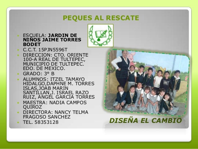 PEQUES AL RESCATE             ESCUELA: JARDIN DE NIÑOS JAIME TORRES BODET C.C.T. 15PJN5596T DIRECCION: CTO. ORIENT...