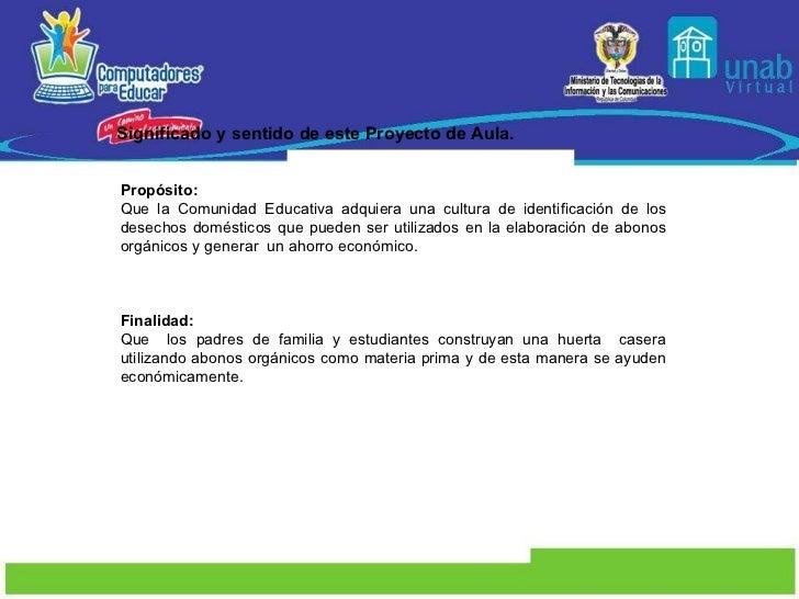 Significado y sentido de este Proyecto de Aula. Propósito: Que la Comunidad Educativa adquiera una cultura de identificaci...