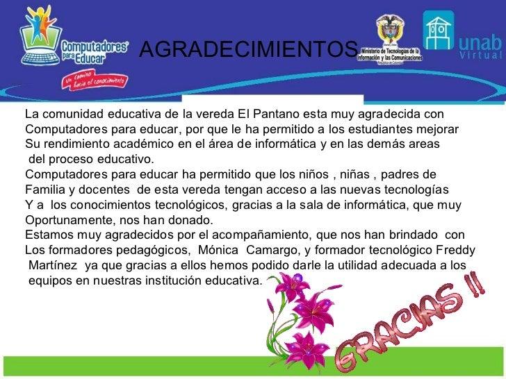 AGRADECIMIENTOS La comunidad educativa de la vereda El Pantano esta muy agradecida con Computadores para educar, por que l...