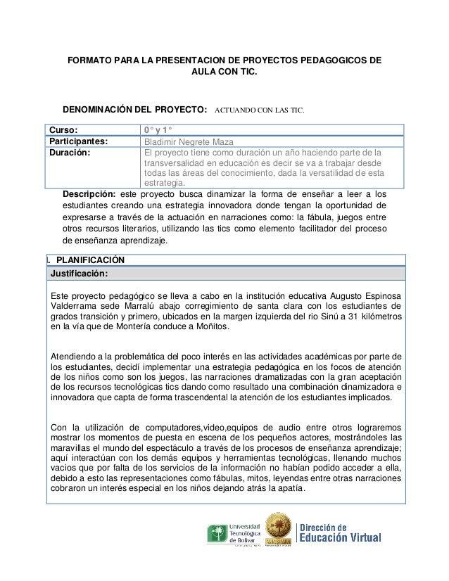 FORMATO PARA LA PRESENTACION DE PROYECTOS PEDAGOGICOS DE AULA CON TIC.  DENOMINACIÓN DEL PROYECTO: ACTUANDO CON LAS TIC. C...