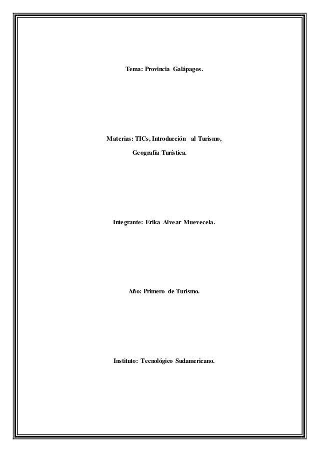 Tema: Provincia Galápagos. Materias: TICs, Introducción al Turismo, Geografía Turística. Integrante: Erika Alvear Muevecel...