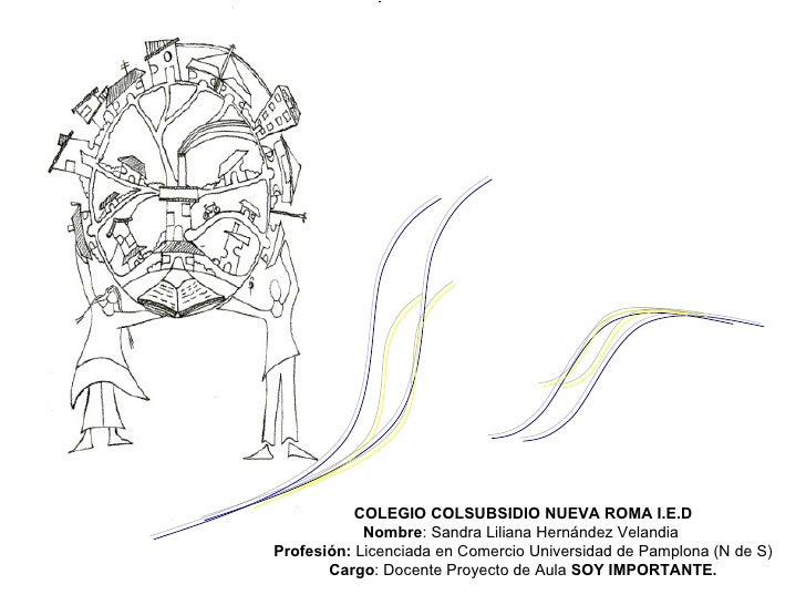 COLEGIO COLSUBSIDIO NUEVA ROMA I.E.D Nombre : Sandra Liliana Hernández Velandia  Profesión:  Licenciada en Comercio Univer...
