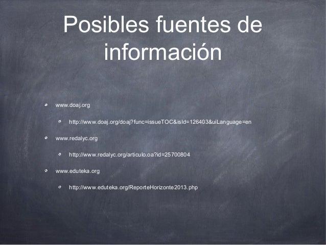 Posibles fuentes de información www.doaj.org http://www.doaj.org/doaj?func=issueTOC&isId=126403&uiLanguage=en www.redalyc....