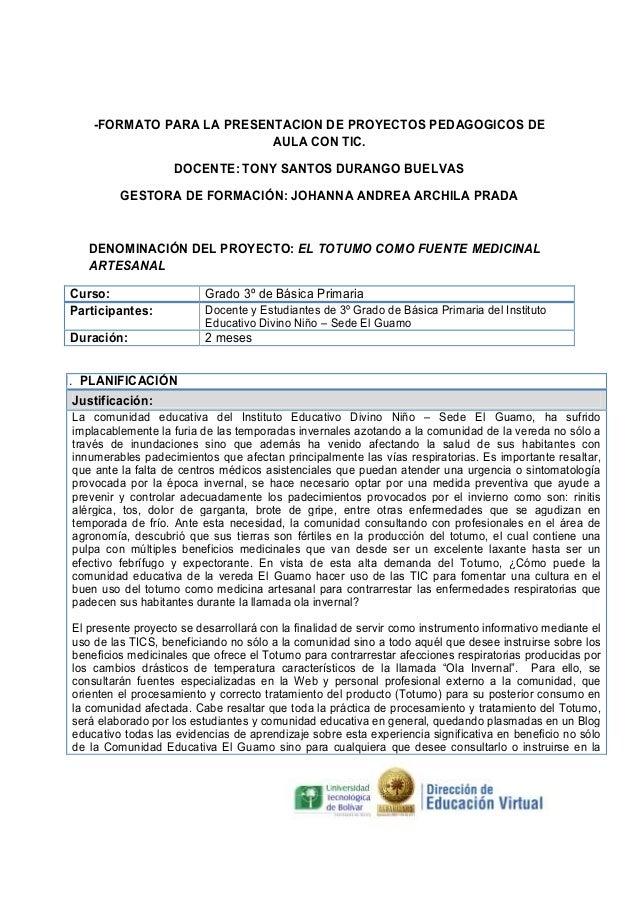 -FORMATO PARA LA PRESENTACION DE PROYECTOS PEDAGOGICOS DE AULA CON TIC. DOCENTE: TONY SANTOS DURANGO BUELVAS GESTORA DE FO...
