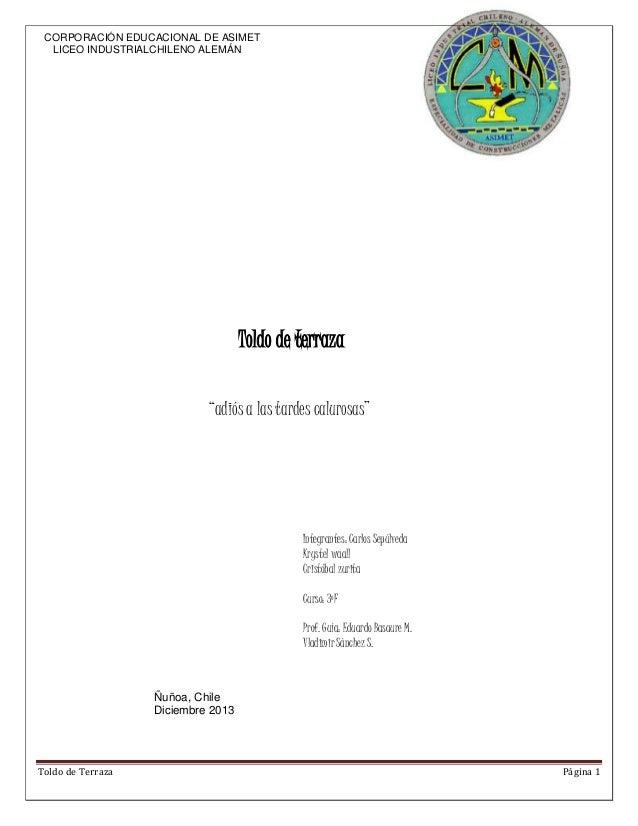 """Toldo de Terraza Página 1 CORPORACIÓN EDUCACIONAL DE ASIMET LICEO INDUSTRIALCHILENO ALEMÁN Toldo de terraza """"adiós a las t..."""