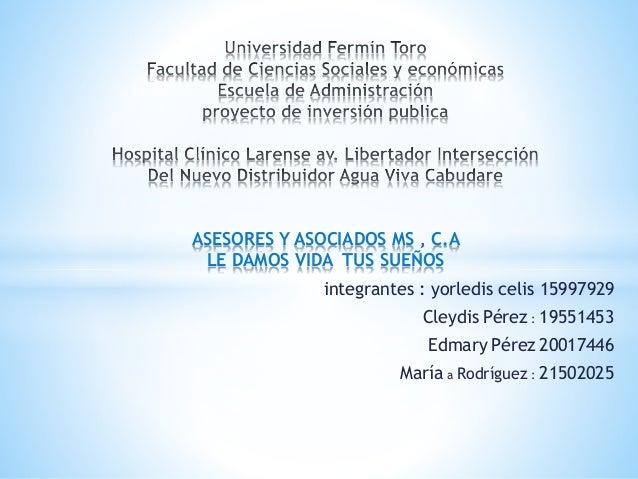 integrantes : yorledis celis 15997929 Cleydis Pérez : 19551453 Edmary Pérez 20017446 María a Rodríguez : 21502025 ASESORES...