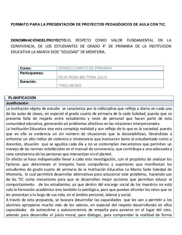 FORMATO PARA LA PRESENTACIÓN DE PROYECTOS PEDAGÓGICOS DE AULA CON TIC.  DENOMINACIÓNDELPROYECTO:EL  RESPETO COMO VALOR FUN...