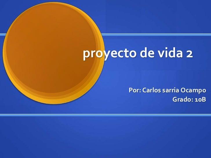 proyecto de vida 2       Por: Carlos sarria Ocampo                      Grado: 10B
