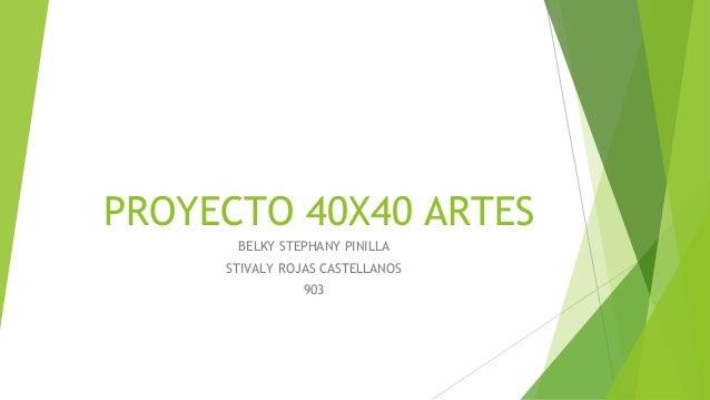 PROYECTO 40X40 ARTES BELKY STEPHANY PINILLA STIVALY ROJAS CASTELLANOS 903