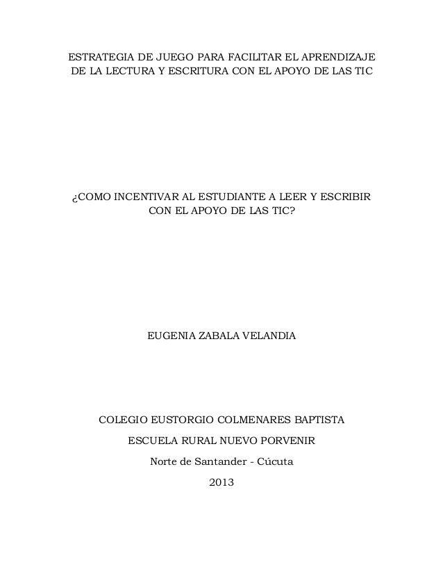 ESTRATEGIA DE JUEGO PARA FACILITAR EL APRENDIZAJE DE LA LECTURA Y ESCRITURA CON EL APOYO DE LAS TIC  ¿COMO INCENTIVAR AL E...