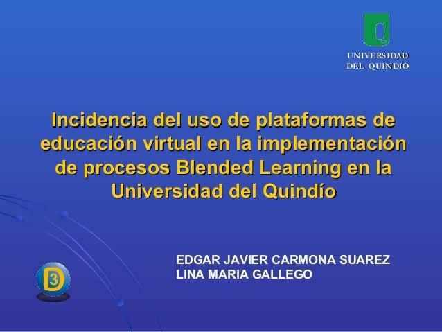 Incidencia del uso de plataformas deIncidencia del uso de plataformas de educación virtual en la implementacióneducación v...