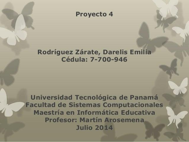 Proyecto 4 Rodríguez Zárate, Darelis Emilia Cédula: 7-700-946 Universidad Tecnológica de Panamá Facultad de Sistemas Compu...