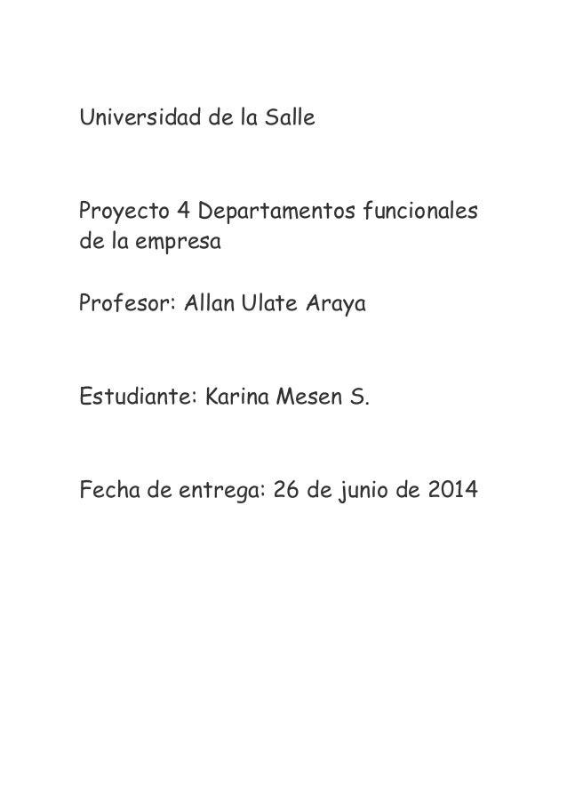 Universidad de la Salle Proyecto 4 Departamentos funcionales de la empresa Profesor: Allan Ulate Araya Estudiante: Karina ...