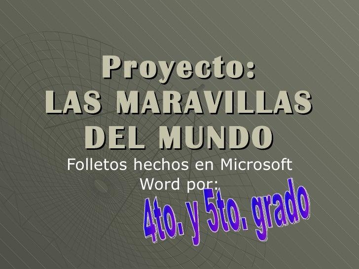 Proyecto: LAS MARAVILLAS DEL MUNDO Folletos hechos en Microsoft Word por: 4to. y 5to. grado